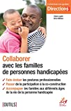 COLLABORER AVEC LES FAMILLES DE PERSONNES HANDICAPEES FAIRE EVOLUER LES POSTURES PROFESSIONNELLES PASSER DE LA PARTICIPATION A LA CO-CONSTRUCTION ACCOMPAGNER LES FAMILLES AUX DIFFERENTS AGES DE LA VIE DE LA PERSONNE HANDICAPEE