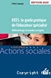 DEES : LE GUIDE PRATIQUE DE L'EDUCATEUR SPECIALISE. METHODOLOGIE ET ANNALES CORRIGEES - SESSION 2020